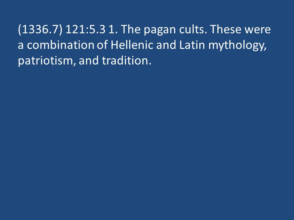 (1336.7) 121: The pagan cults.