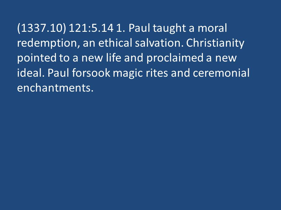( ) 121: Paul taught a moral redemption, an ethical salvation.