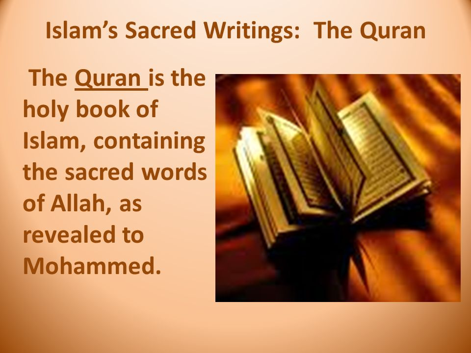 Islam's Sacred Writings: The Quran The Quran is the holy book of Islam, containing the sacred words of Allah, as revealed to Mohammed.