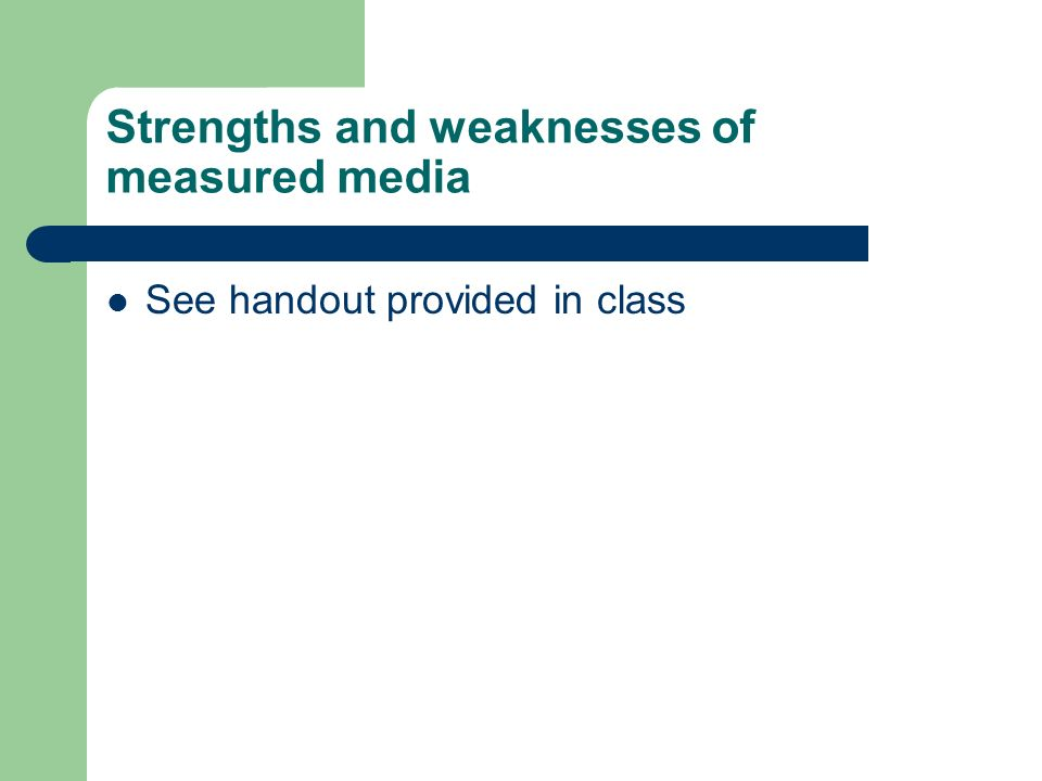 Strengths and weaknesses of measured media See handout provided in class