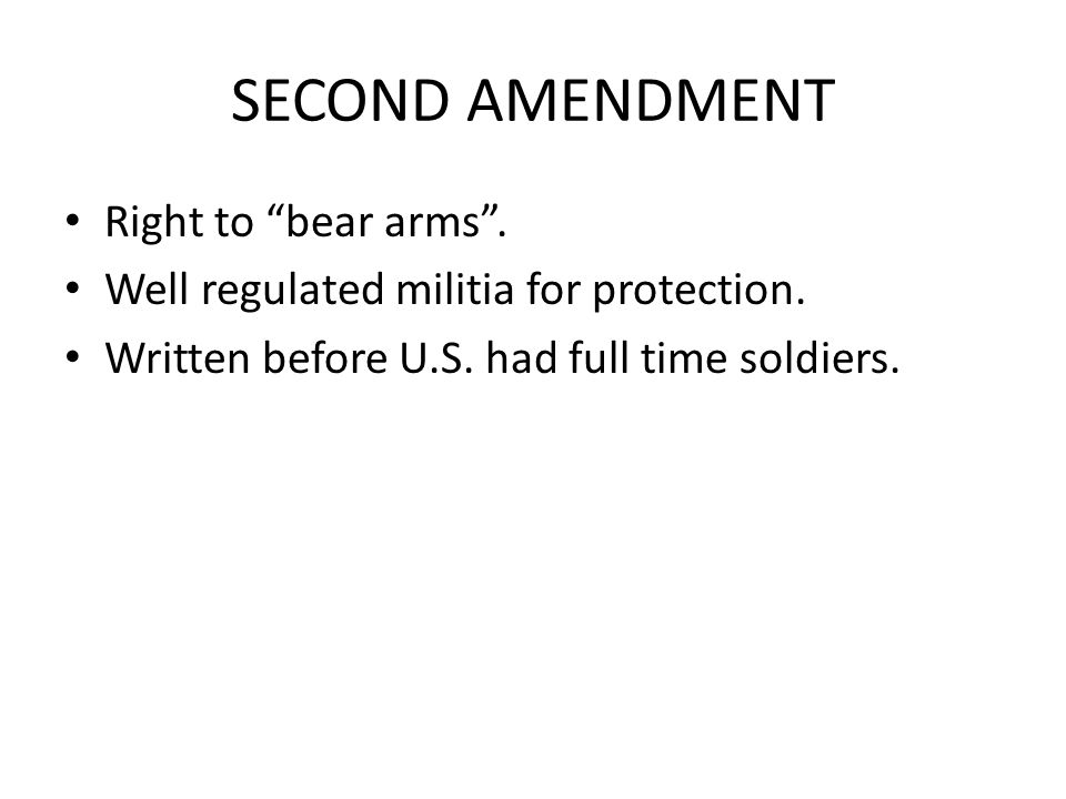 SECOND AMENDMENT Right to bear arms . Well regulated militia for protection.