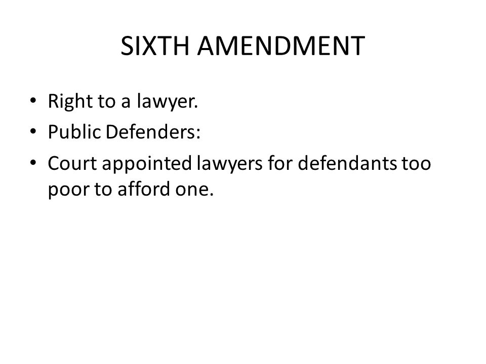 SIXTH AMENDMENT Right to a lawyer.