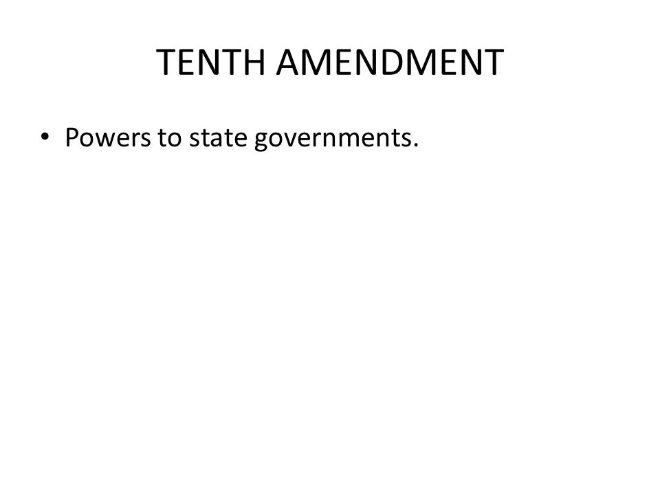 TENTH AMENDMENT Powers to state governments.