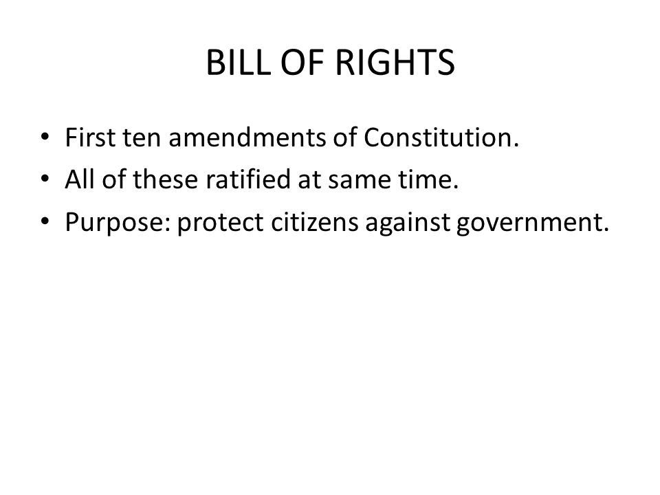 BILL OF RIGHTS First ten amendments of Constitution.