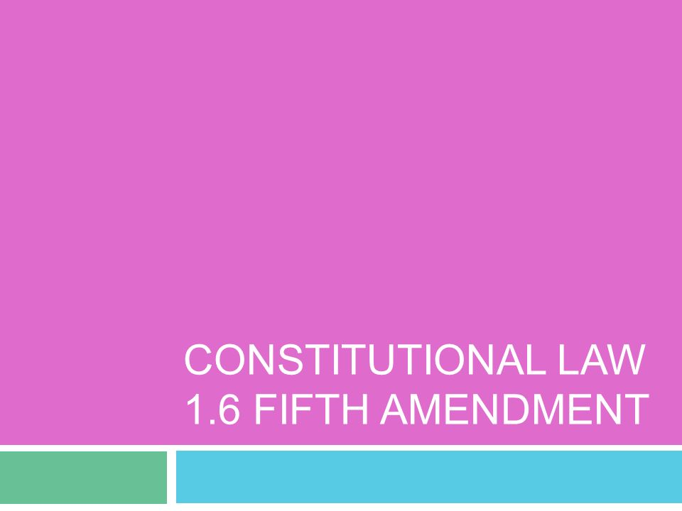 CONSTITUTIONAL LAW 1.6 FIFTH AMENDMENT