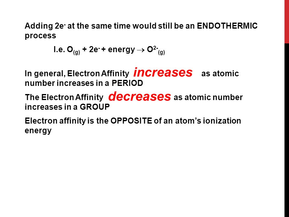 Adding 2e - at the same time would still be an ENDOTHERMIC process I.e.