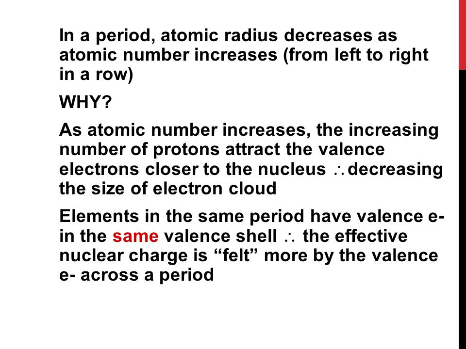 In a period, atomic radius decreases as atomic number increases (from left to right in a row) WHY.