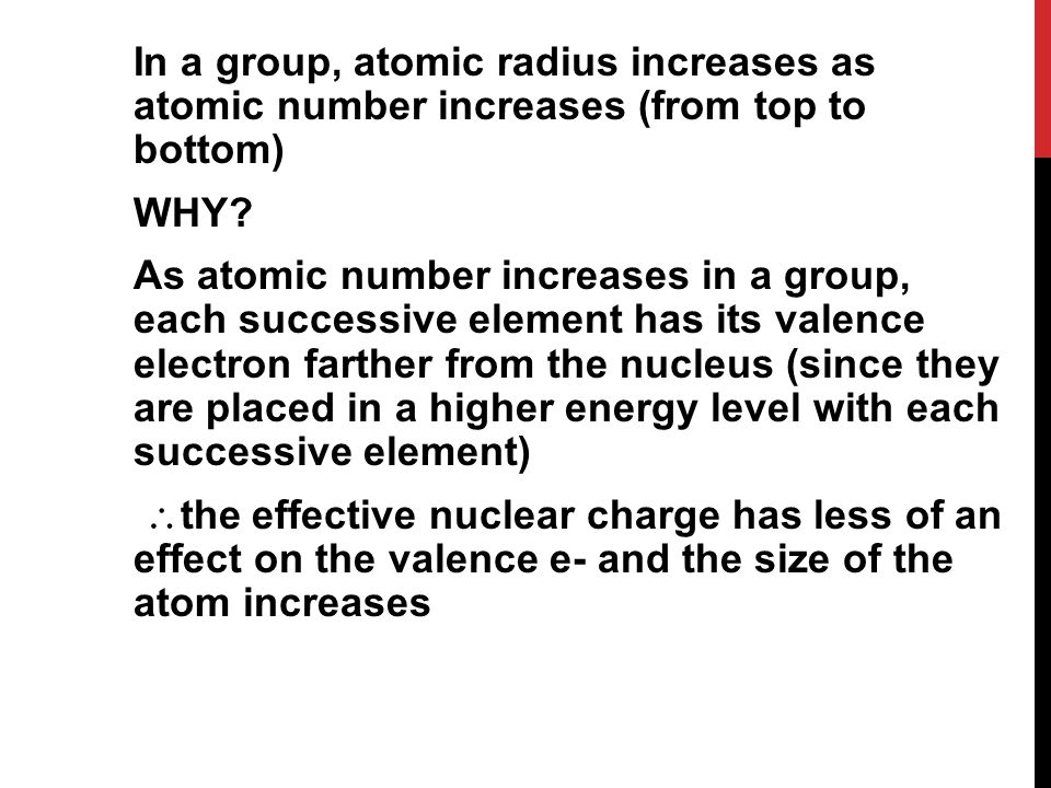 In a group, atomic radius increases as atomic number increases (from top to bottom) WHY.