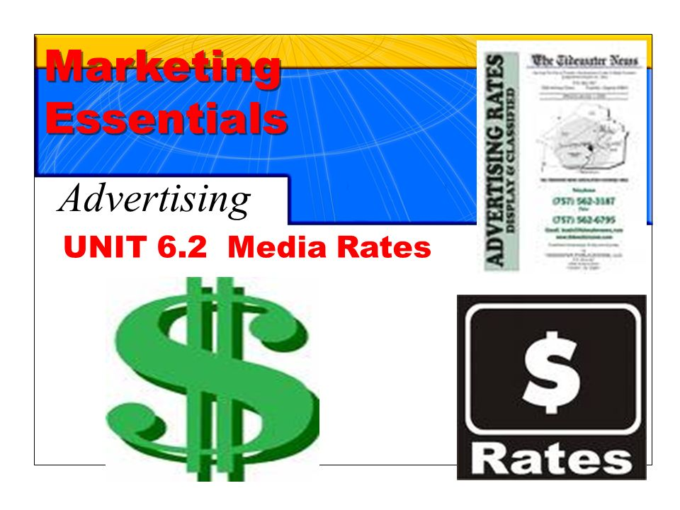 Chapter 19 Advertising1 UNIT 6.2 Media Rates Marketing Essentials Advertising