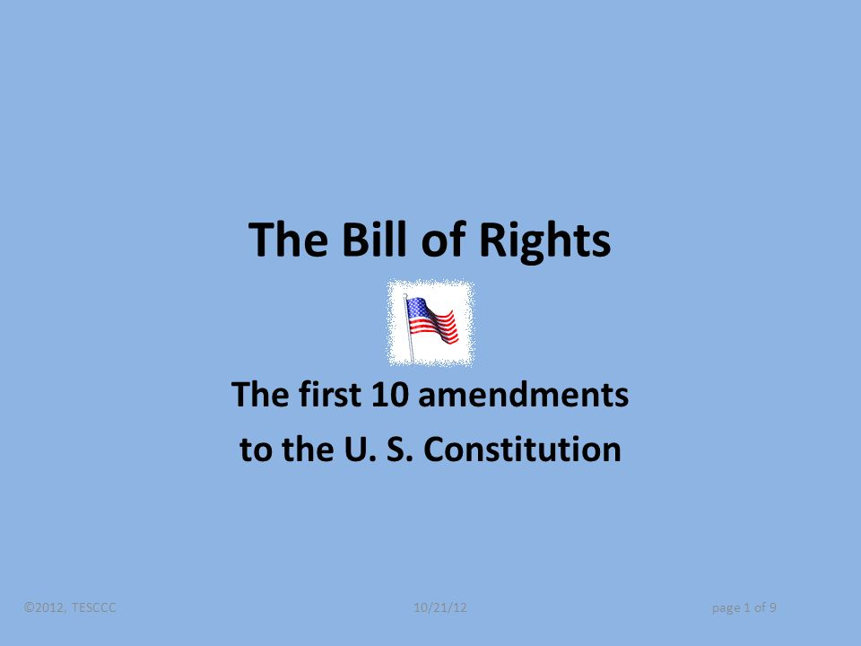The Bill of Rights The first 10 amendments to the U.