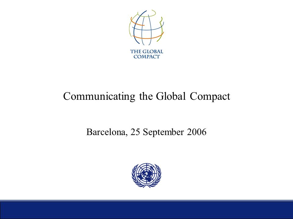 Communicating the Global Compact Barcelona, 25 September 2006
