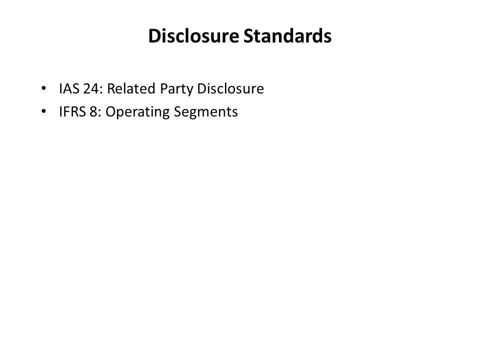 Disclosure Standards IAS 24: Related Party Disclosure IFRS 8: Operating Segments