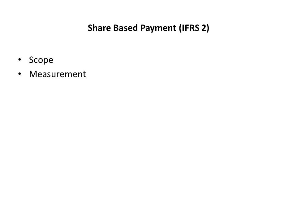 Share Based Payment (IFRS 2) Scope Measurement