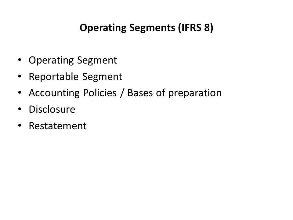 Operating Segments (IFRS 8) Operating Segment Reportable Segment Accounting Policies / Bases of preparation Disclosure Restatement
