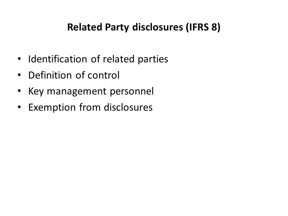 Related Party disclosures (IFRS 8) Identification of related parties Definition of control Key management personnel Exemption from disclosures