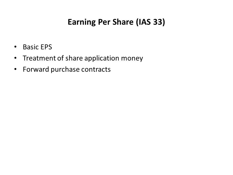 Earning Per Share (IAS 33) Basic EPS Treatment of share application money Forward purchase contracts