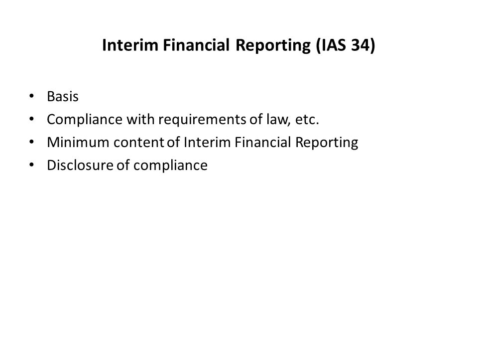 Interim Financial Reporting (IAS 34) Basis Compliance with requirements of law, etc.