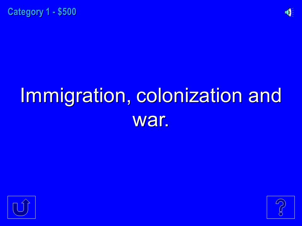 Category 1 - $500 Immigration, colonization and war.