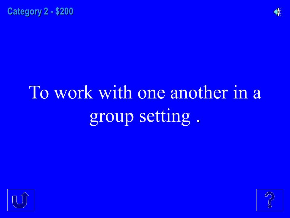 Category 2 - $200. To work with one another in a group setting.