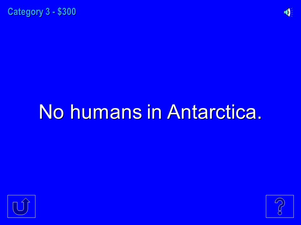 Category 3 - $300 No humans in Antarctica.