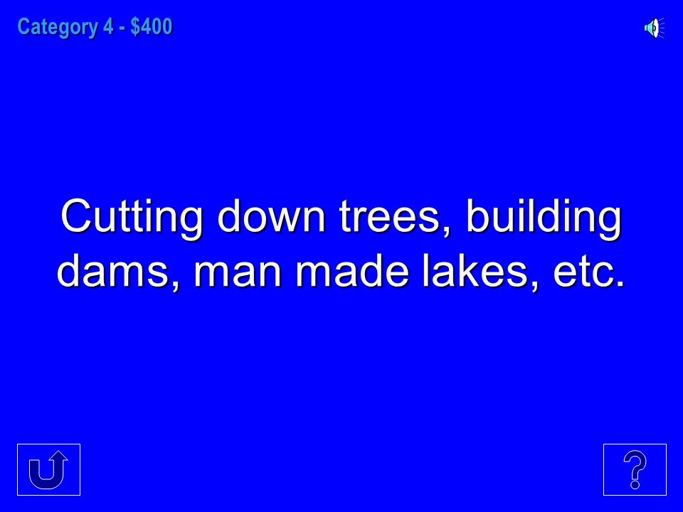 Category 4 - $400 Cutting down trees, building dams, man made lakes, etc.