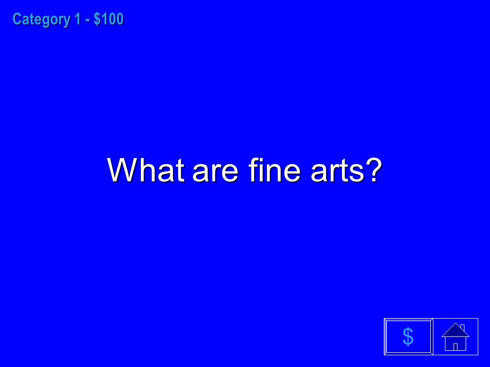 Category 1 - $100 What are fine arts $