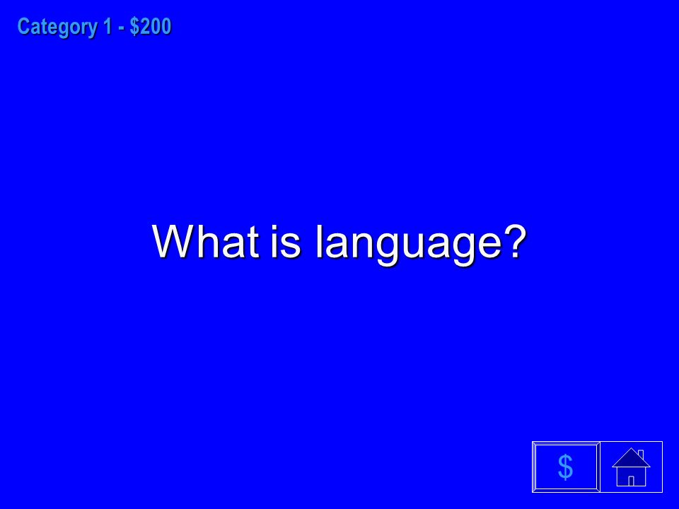 Category 1 - $200 What is language $