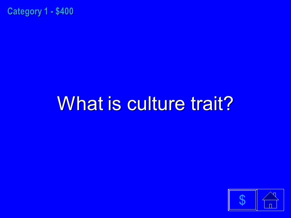 Category 1 - $400 What is culture trait $