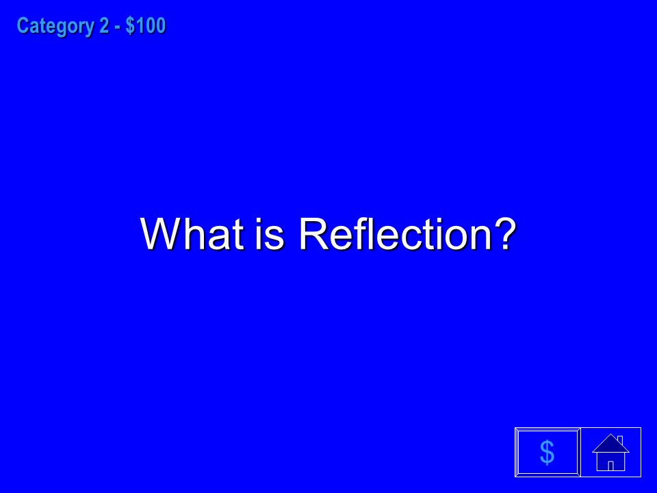 Category 2 - $100 What is Reflection $