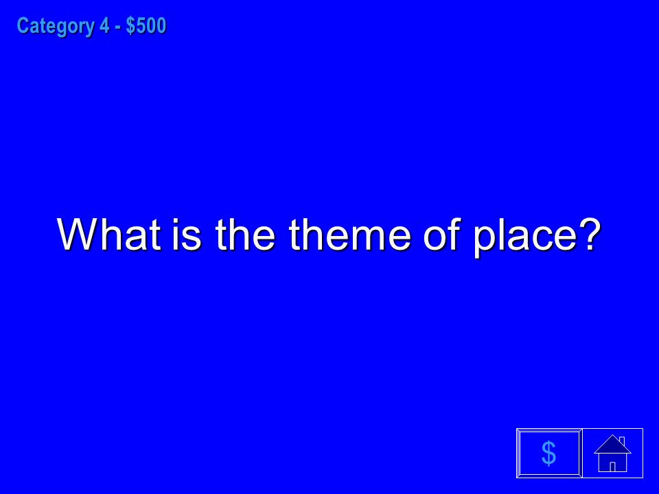 Category 4 - $500 What is the theme of place $