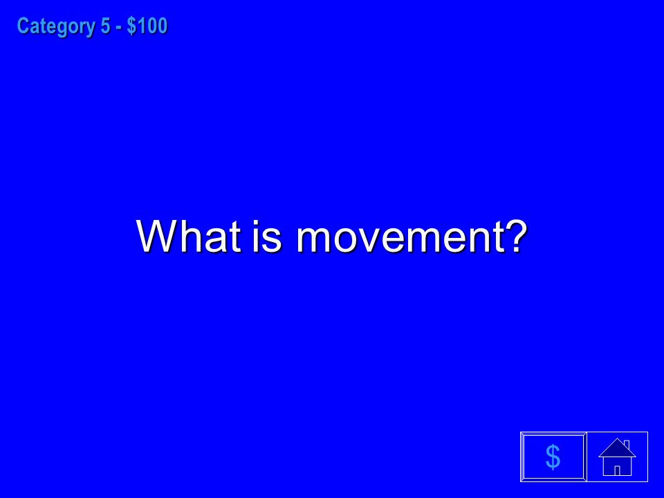 Category 5 - $100 What is movement $