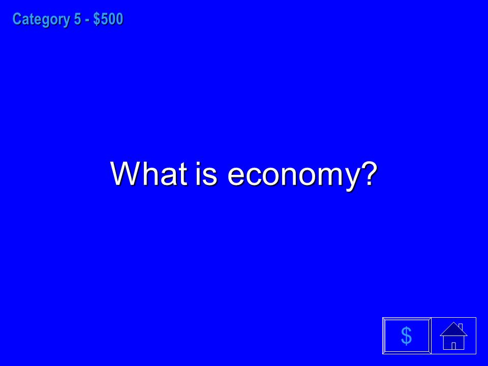 Category 5 - $500 What is economy $