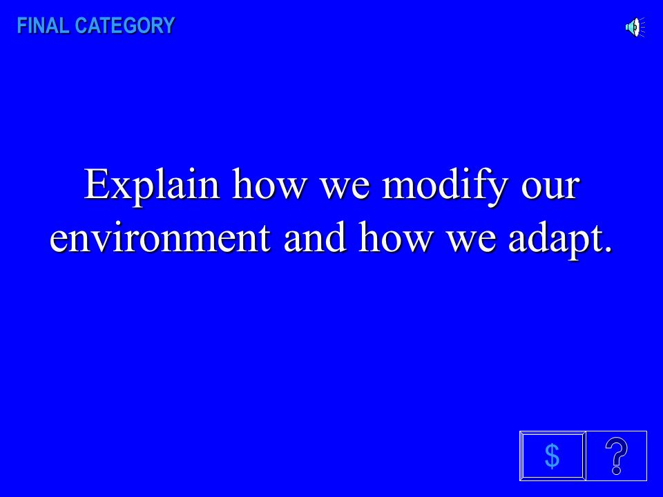 Explain how we modify our environment and how we adapt. $