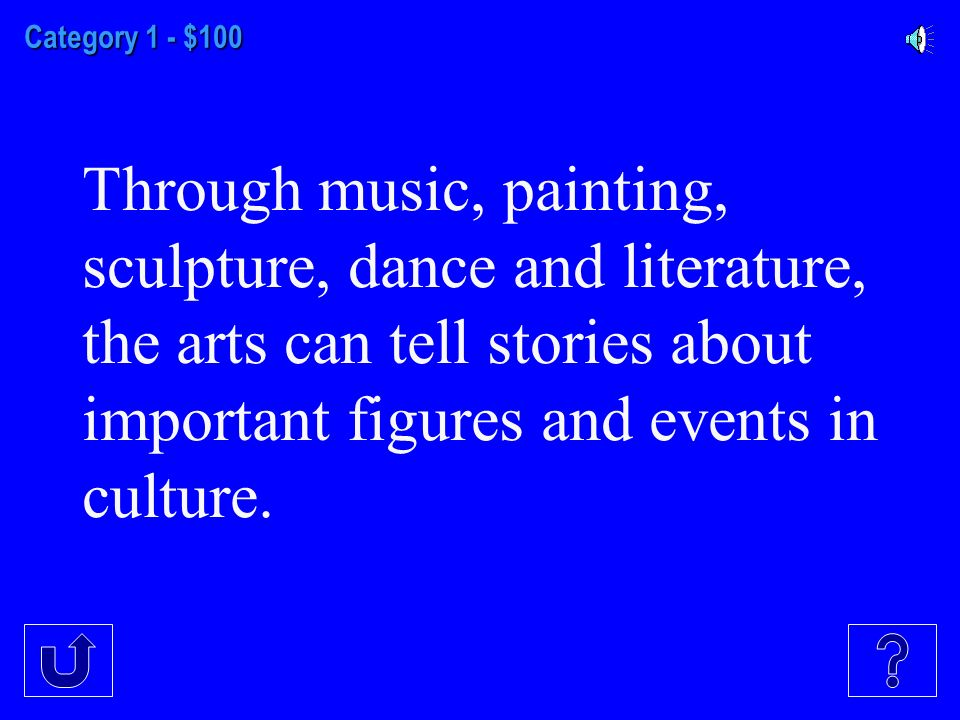 Category 1 - $100 Through music, painting, sculpture, dance and literature, the arts can tell stories about important figures and events in culture.