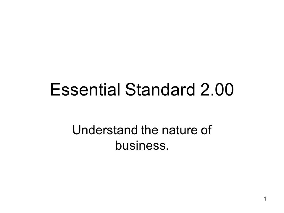 Essential Standard 2.00 Understand the nature of business. 1