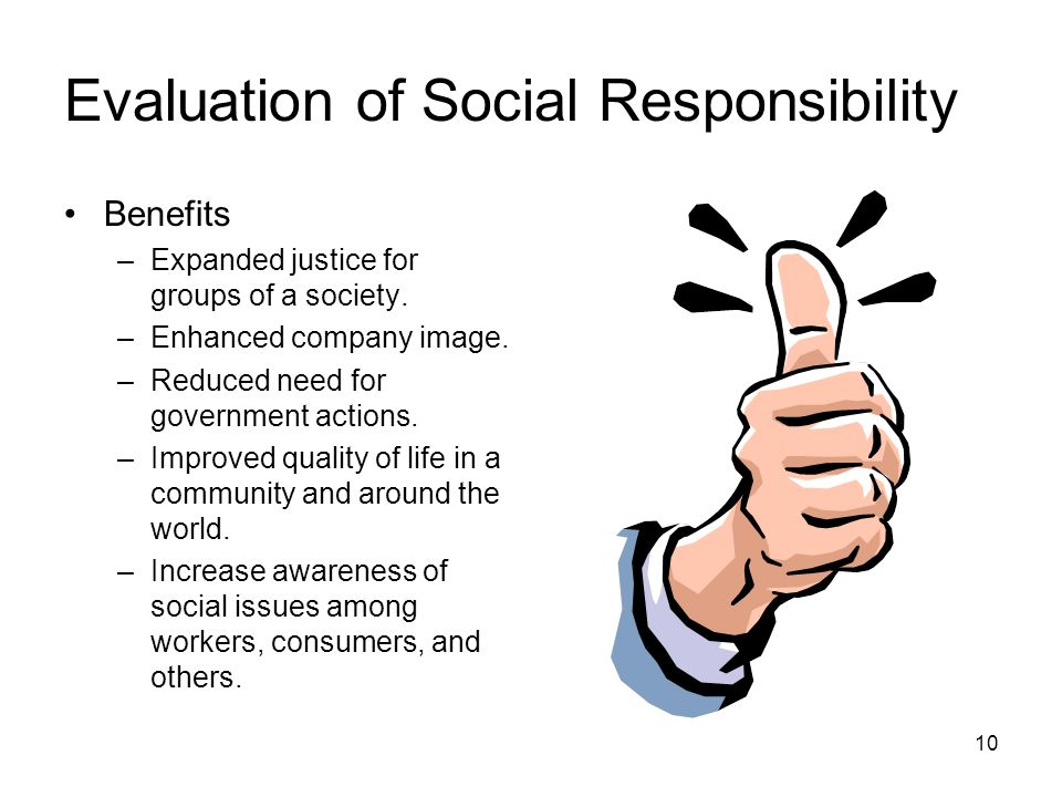 Evaluation of Social Responsibility Benefits –Expanded justice for groups of a society.