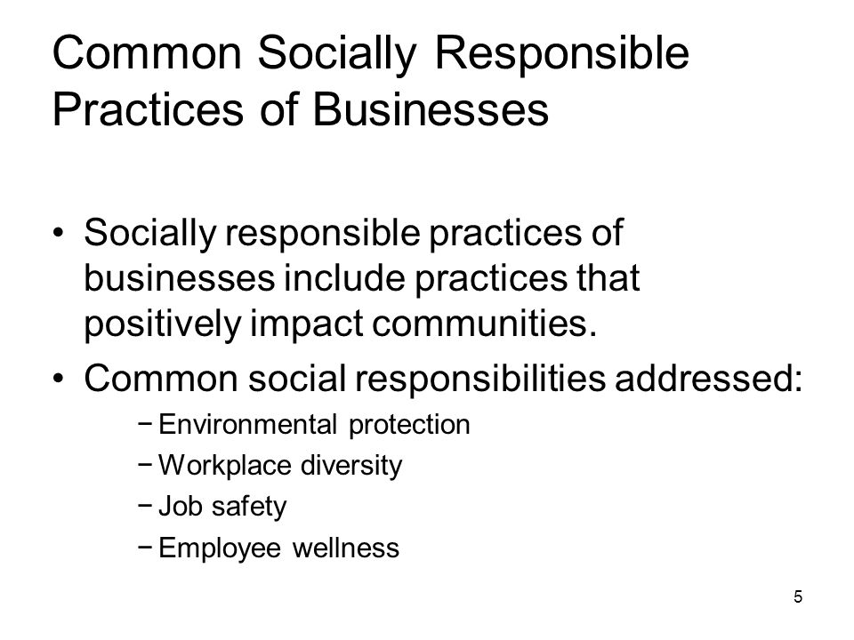 Common Socially Responsible Practices of Businesses Socially responsible practices of businesses include practices that positively impact communities.