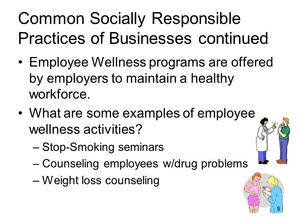 Common Socially Responsible Practices of Businesses continued Employee Wellness programs are offered by employers to maintain a healthy workforce.