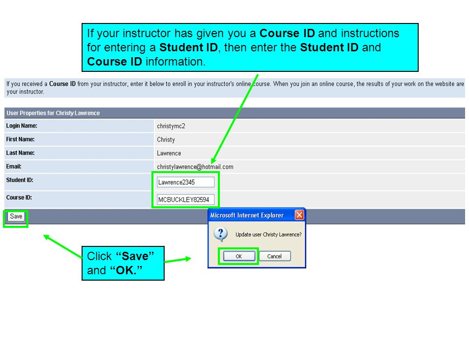 If your instructor has given you a Course ID and instructions for entering a Student ID, then enter the Student ID and Course ID information.