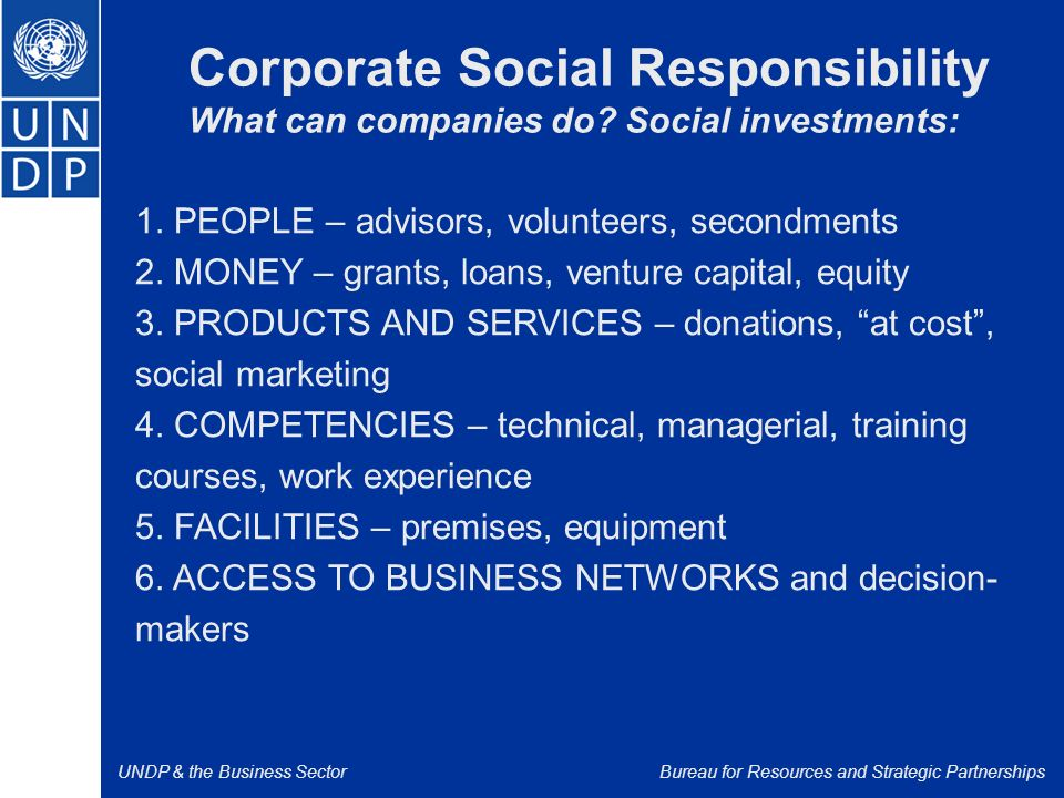 UNDP & the Business SectorBureau for Resources and Strategic Partnerships Corporate Social Responsibility What can companies do.