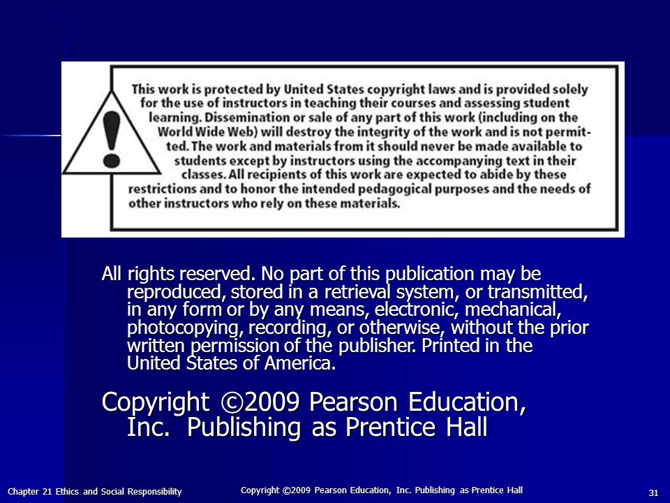 Chapter 21 Ethics and Social Responsibility Copyright ©2009 Pearson Education, Inc.