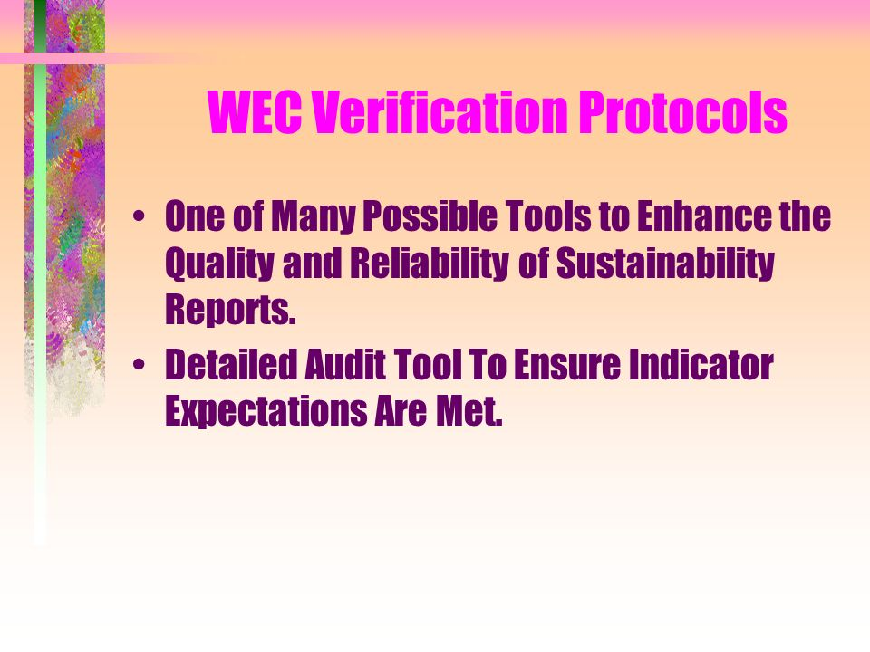 WEC Verification Protocols One of Many Possible Tools to Enhance the Quality and Reliability of Sustainability Reports.