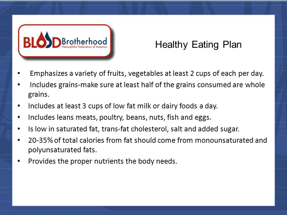 Healthy Eating Plan Emphasizes a variety of fruits, vegetables at least 2 cups of each per day.