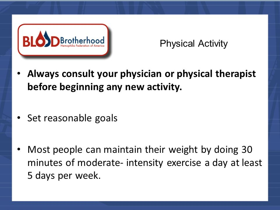 Physical Activity Always consult your physician or physical therapist before beginning any new activity.