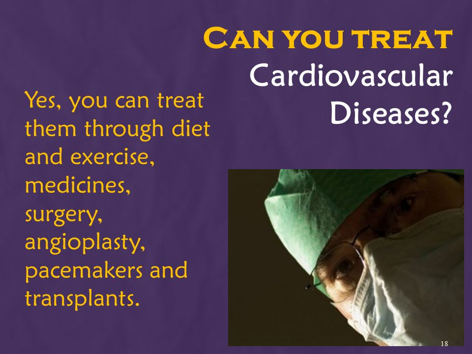 Can you treat Cardiovascular Diseases.