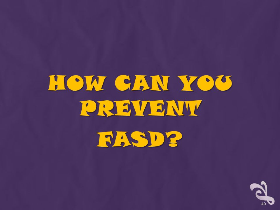 HOW CAN YOU PREVENT FASD 40