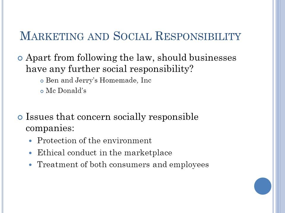 M ARKETING AND S OCIAL R ESPONSIBILITY Apart from following the law, should businesses have any further social responsibility.