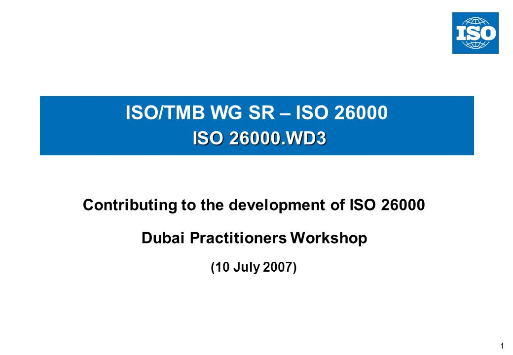 1 ISO WD3 ISO/TMB WG SR – ISO ISO WD3 Contributing to the development of ISO Dubai Practitioners Workshop (10 July 2007)