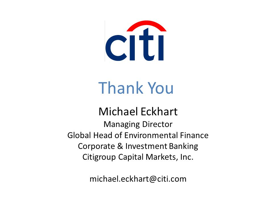 Michael Eckhart Managing Director Global Head of Environmental Finance Corporate & Investment Banking Citigroup Capital Markets, Inc.