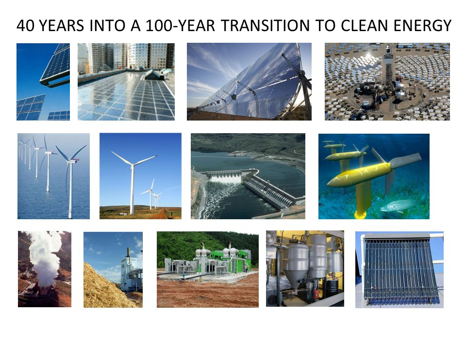 40 YEARS INTO A 100-YEAR TRANSITION TO CLEAN ENERGY